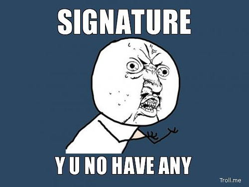 1330030419-signature-y-u-no-have-any